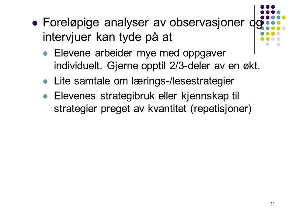 11 Foreløpige analyser av observasjoner og intervjuer kan tyde på at Elevene arbeider mye med oppgaver individuelt. Gjerne opptil 2/3-deler av en økt.