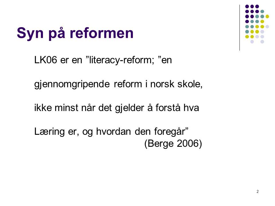 """2 Syn på reformen LK06 er en """"literacy-reform; """"en gjennomgripende reform i norsk skole, ikke minst når det gjelder å forstå hva Læring er, og hvordan"""