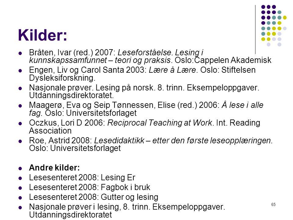65 Kilder: Bråten, Ivar (red.) 2007: Leseforståelse. Lesing i kunnskapssamfunnet – teori og praksis. Oslo:Cappelen Akademisk Engen, Liv og Carol Santa