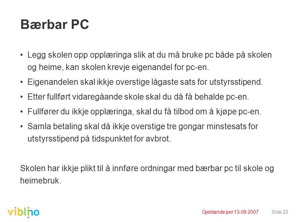Gjeldande per 13.09.2007Side 22 Bærbar PC Legg skolen opp opplæringa slik at du må bruke pc både på skolen og heime, kan skolen krevje eigenandel for pc-en.