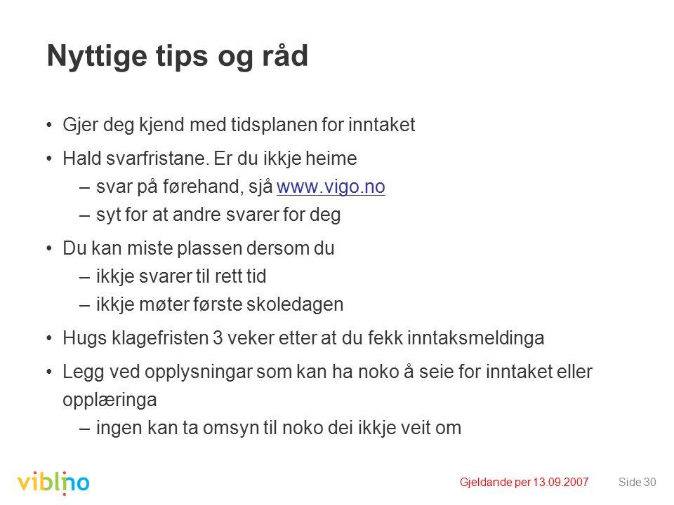 Gjeldande per 13.09.2007Side 30 Nyttige tips og råd Gjer deg kjend med tidsplanen for inntaket Hald svarfristane.