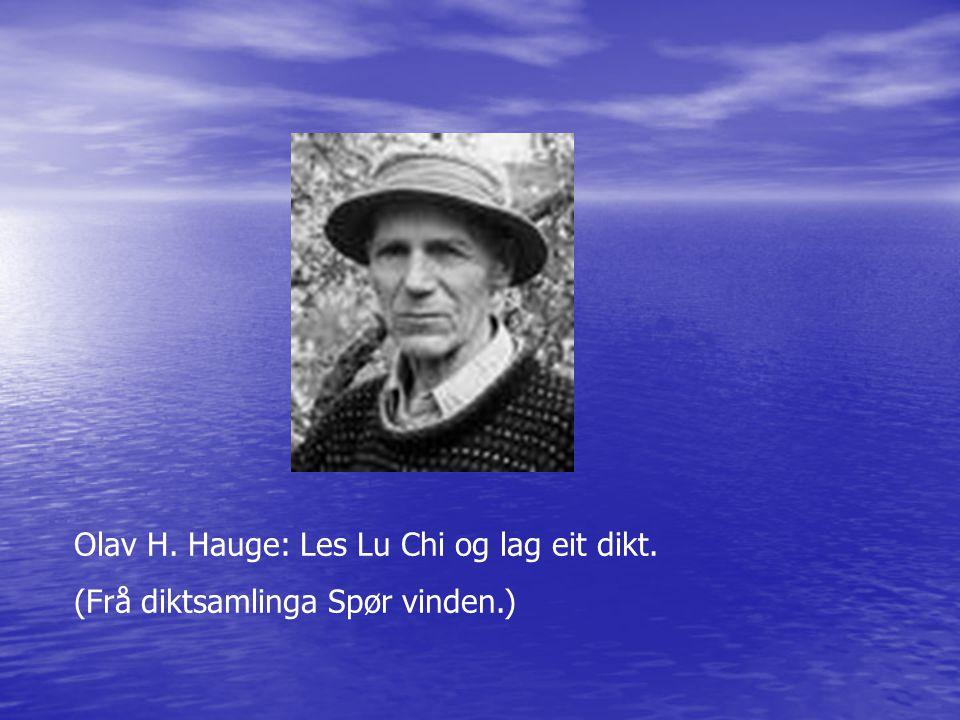 Olav H. Hauge: Les Lu Chi og lag eit dikt. (Frå diktsamlinga Spør vinden.)