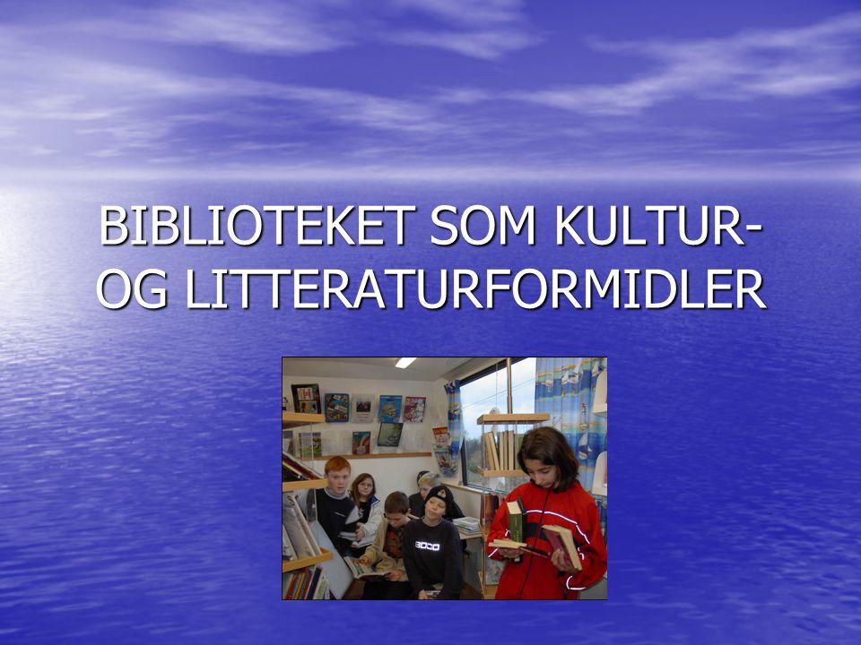 BIBLIOTEKET SOM KULTUR- OG LITTERATURFORMIDLER