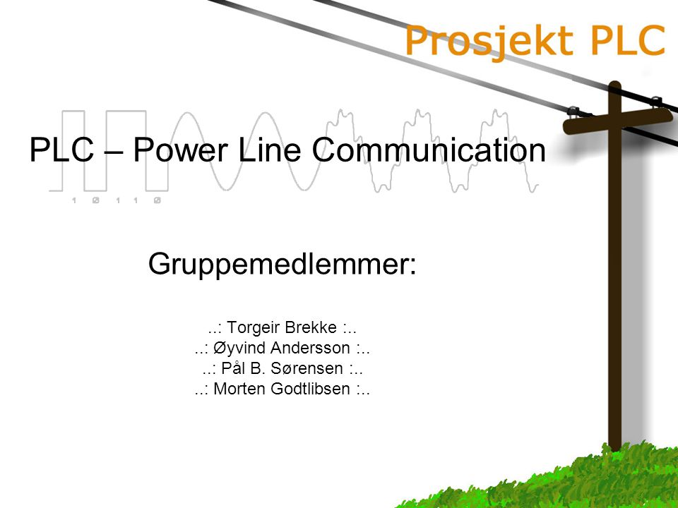 PLC – Power Line Communication Gruppemedlemmer:..: Torgeir Brekke :....: Øyvind Andersson :....: Pål B.