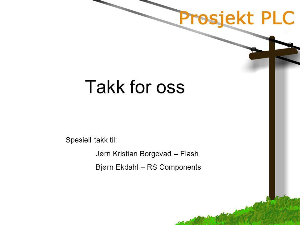 Takk for oss Spesiell takk til: Jørn Kristian Borgevad – Flash Bjørn Ekdahl – RS Components