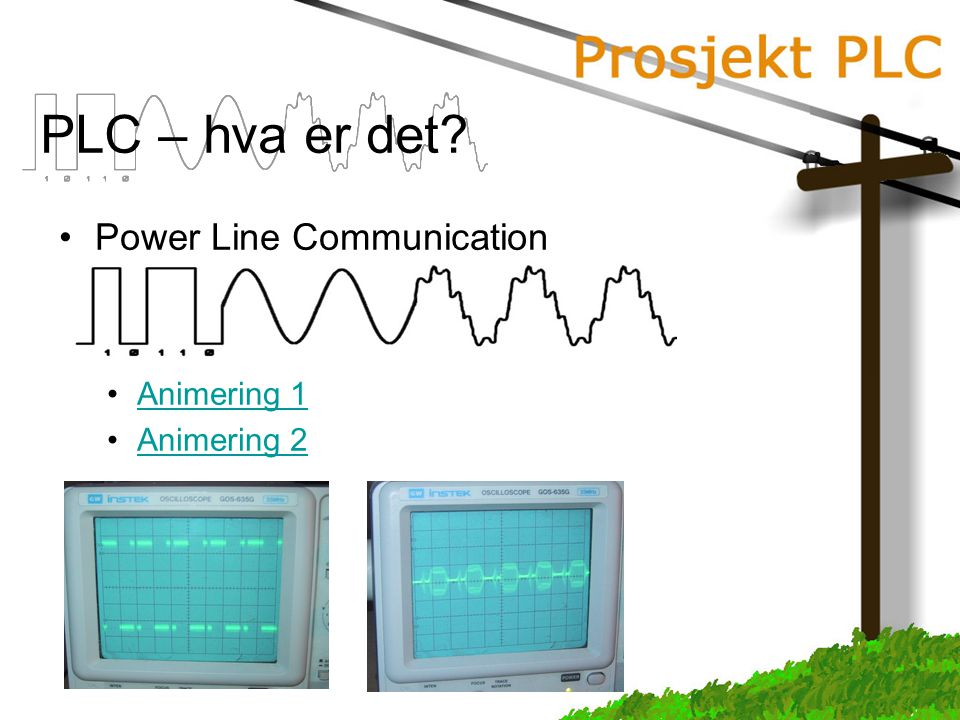 PLC – hva er det? Power Line Communication Animering 1 Animering 2