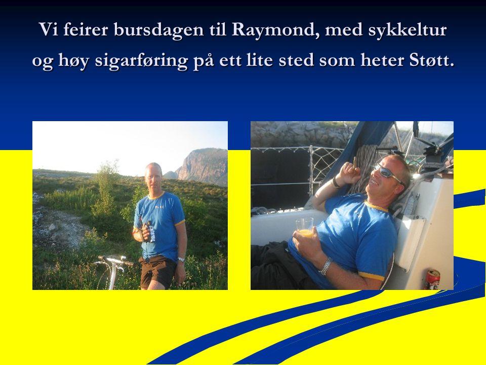 Vi feirer bursdagen til Raymond, med sykkeltur og høy sigarføring på ett lite sted som heter Støtt.