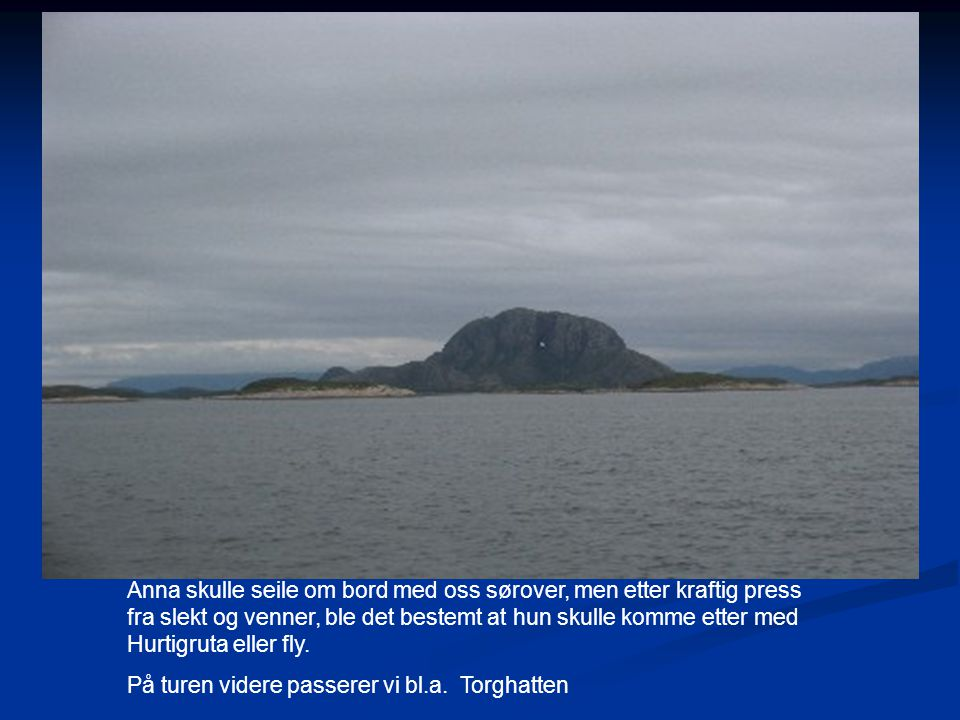 Anna skulle seile om bord med oss sørover, men etter kraftig press fra slekt og venner, ble det bestemt at hun skulle komme etter med Hurtigruta eller