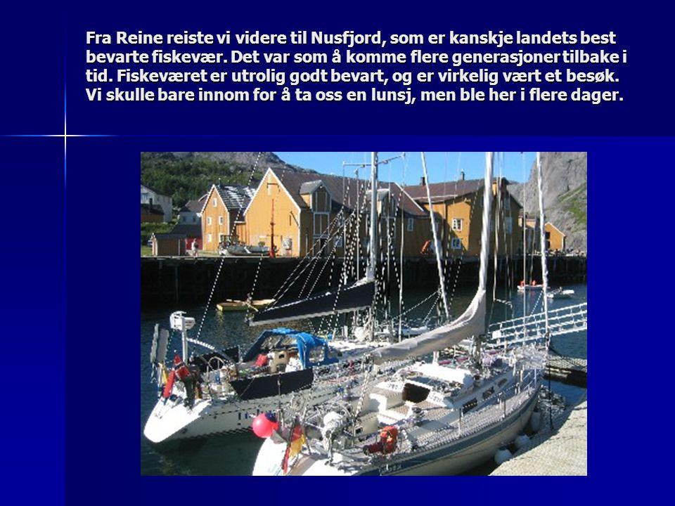 Fra Reine reiste vi videre til Nusfjord, som er kanskje landets best bevarte fiskevær. Det var som å komme flere generasjoner tilbake i tid. Fiskevære