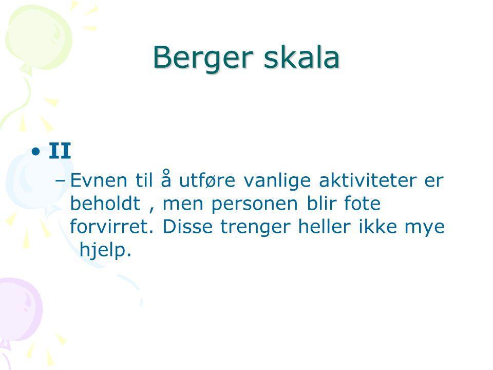 Berger skala II –Evnen til å utføre vanlige aktiviteter er beholdt, men personen blir fote forvirret. Disse trenger heller ikke mye hjelp.
