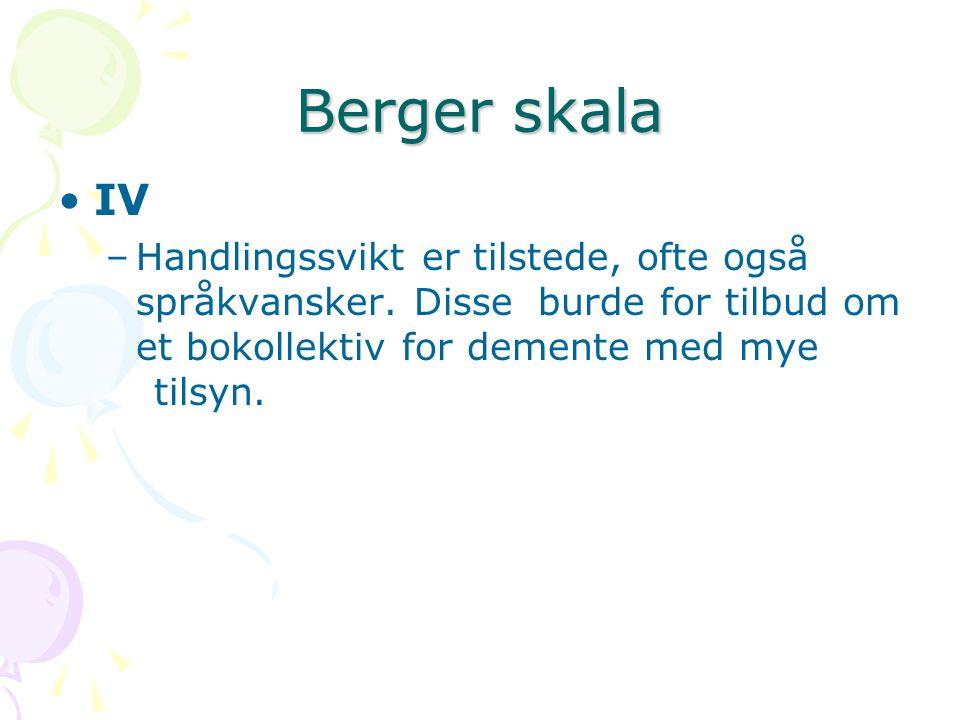 Berger skala IV –Handlingssvikt er tilstede, ofte også språkvansker. Disse burde for tilbud om et bokollektiv for demente med mye tilsyn.