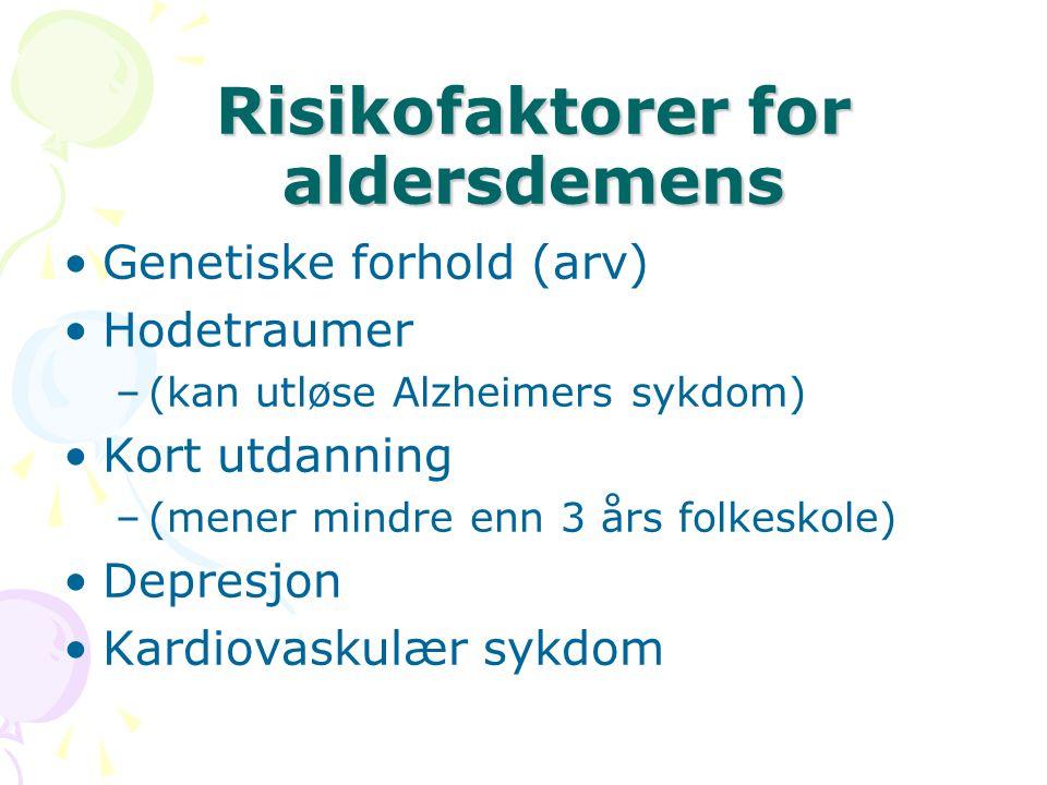 Risikofaktorer for aldersdemens Genetiske forhold (arv) Hodetraumer –(kan utløse Alzheimers sykdom) Kort utdanning –(mener mindre enn 3 års folkeskole
