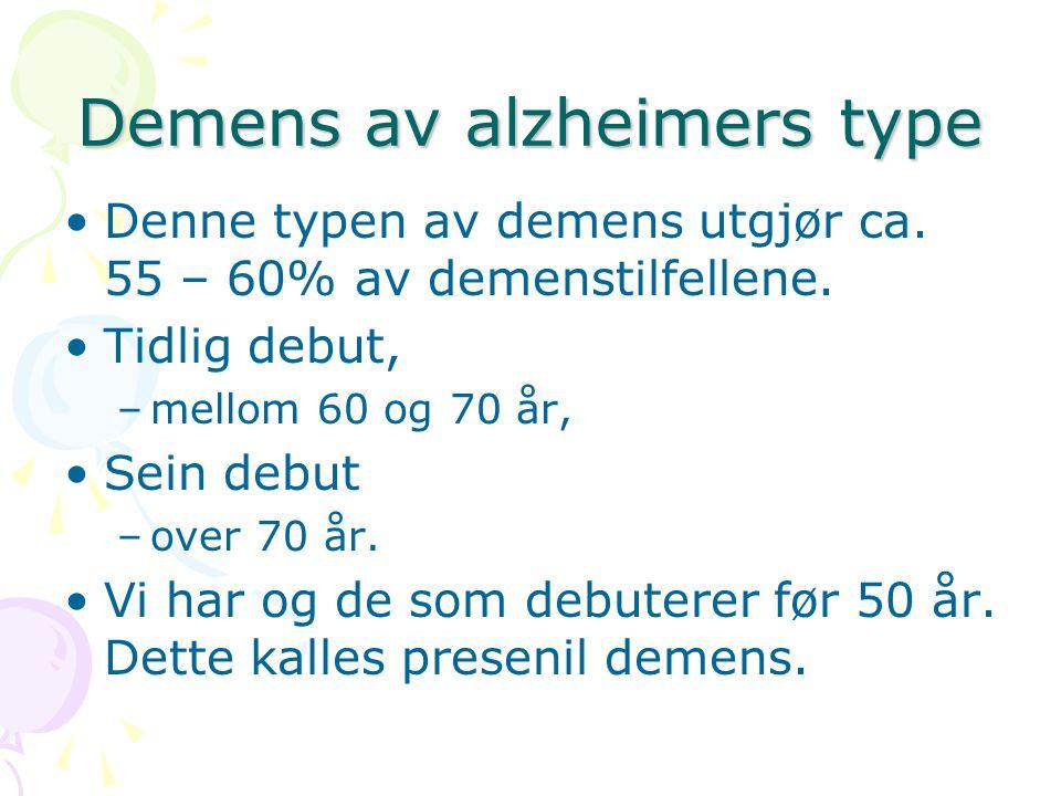 Demens av alzheimers type Denne typen av demens utgjør ca. 55 – 60% av demenstilfellene. Tidlig debut, –mellom 60 og 70 år, Sein debut –over 70 år. Vi
