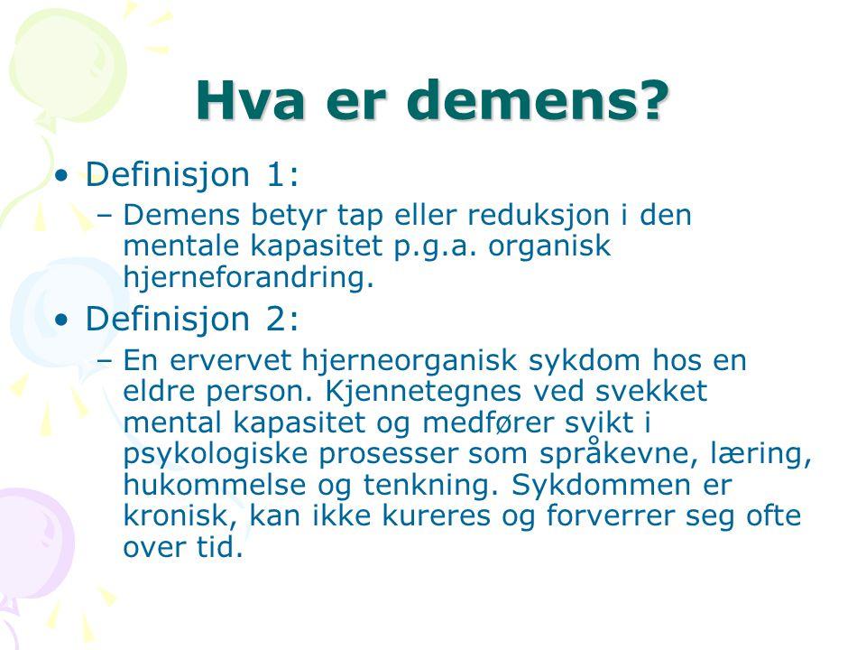 Hva er demens? Definisjon 1: –Demens betyr tap eller reduksjon i den mentale kapasitet p.g.a. organisk hjerneforandring. Definisjon 2: –En ervervet hj