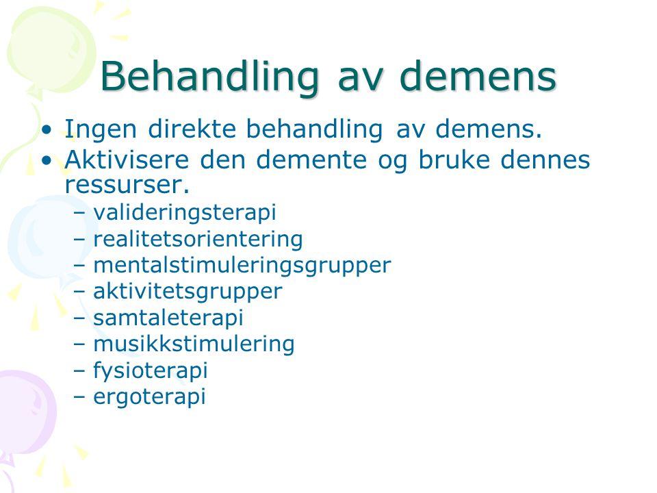 Behandling av demens Ingen direkte behandling av demens. Aktivisere den demente og bruke dennes ressurser. –valideringsterapi –realitetsorientering –m