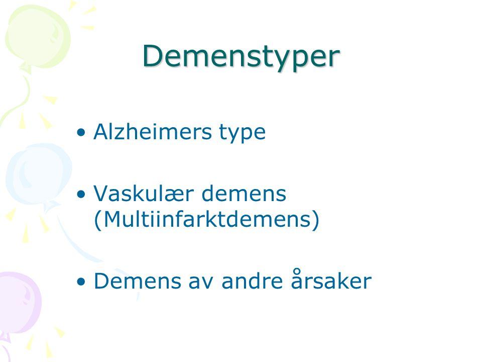 Demenstyper Alzheimers type Vaskulær demens (Multiinfarktdemens) Demens av andre årsaker