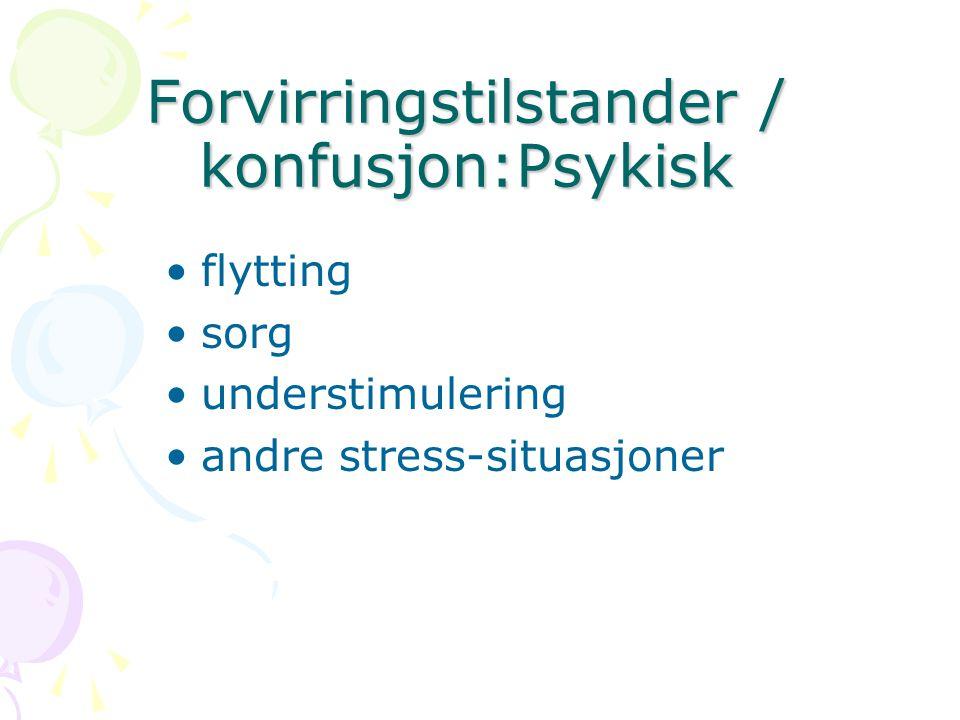 Forvirringstilstander / konfusjon:Psykisk flytting sorg understimulering andre stress-situasjoner