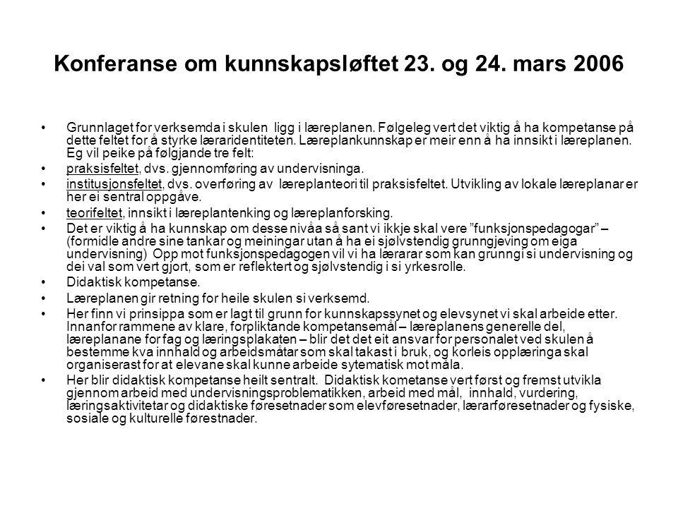 Konferanse om kunnskapsløftet 23. og 24. mars 2006 Grunnlaget for verksemda i skulen ligg i læreplanen. Følgeleg vert det viktig å ha kompetanse på de