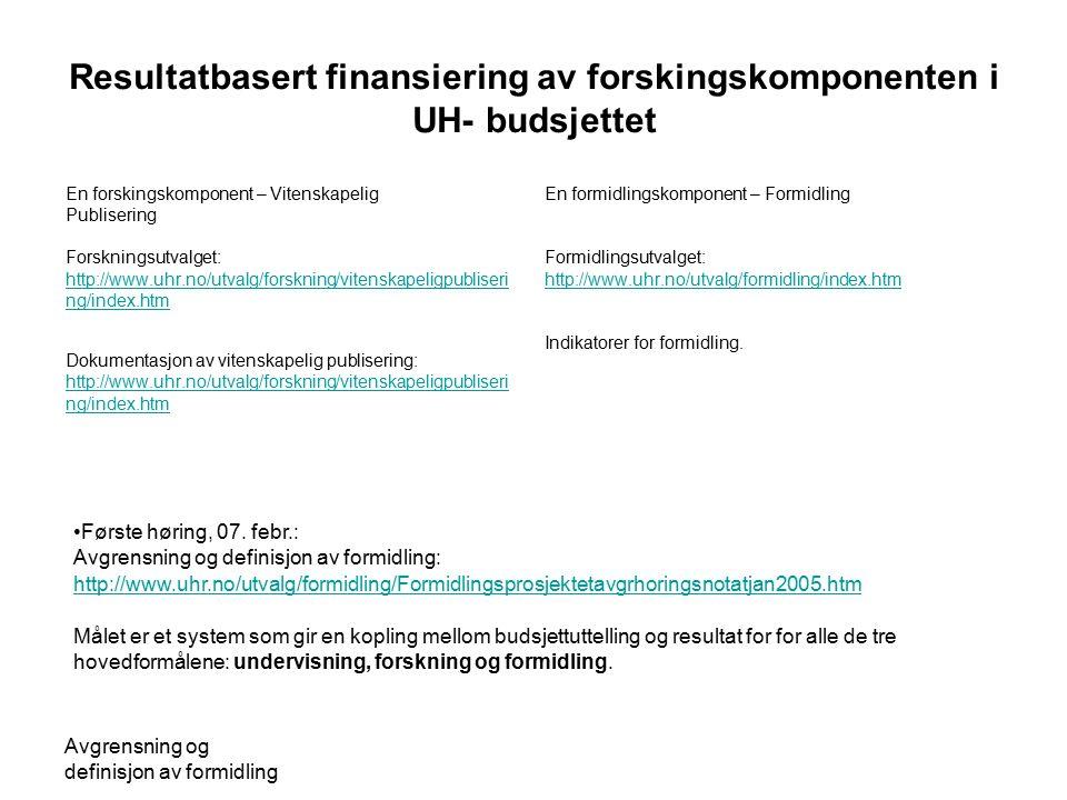 Avgrensning og definisjon av formidling Resultatbasert finansiering av forskingskomponenten i UH- budsjettet En forskingskomponent – Vitenskapelig Pub