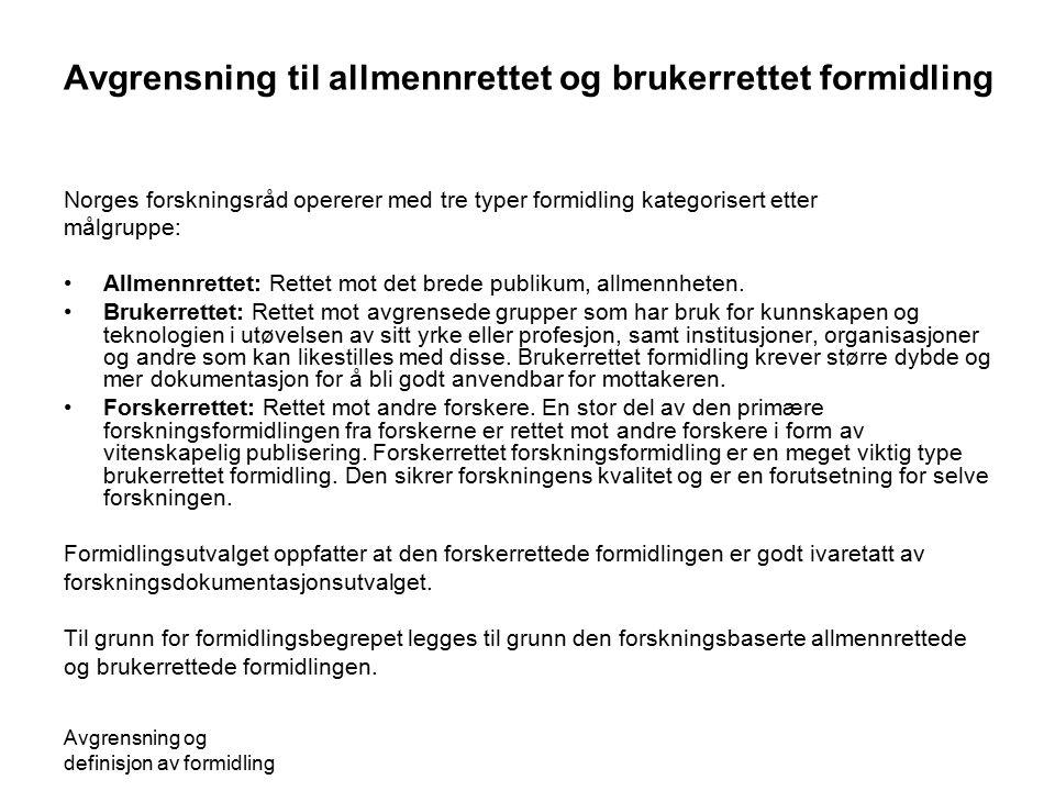 Avgrensning og definisjon av formidling Avgrensning til allmennrettet og brukerrettet formidling Norges forskningsråd opererer med tre typer formidlin
