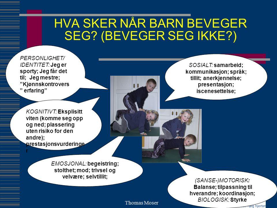 Thomas Moser HVA SKER NÅR BARN BEVEGER SEG? (BEVEGER SEG IKKE?) EMOSJONAL: begeistring; stolthet; mod; trivsel og velvære; selvtillit; PERSONLIGHET/ I