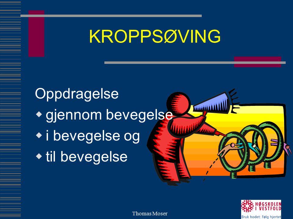 Thomas Moser KROPPSØVING Oppdragelse  gjennom bevegelse  i bevegelse og  til bevegelse