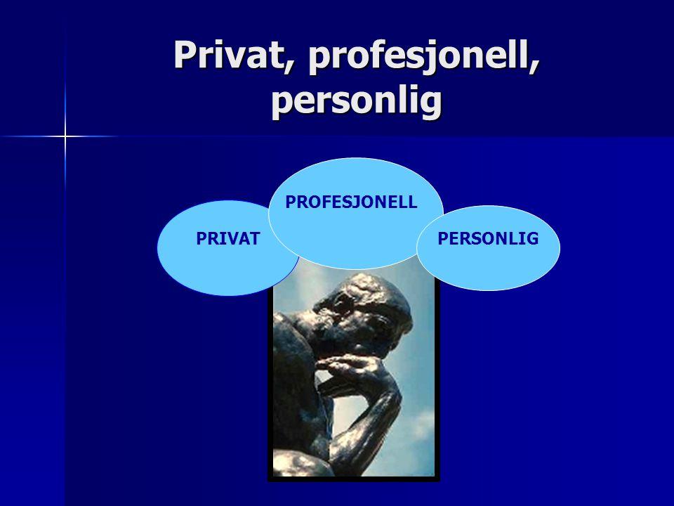 Privat, profesjonell, personlig PRIVAT PERSONLIG PROFESJONELL