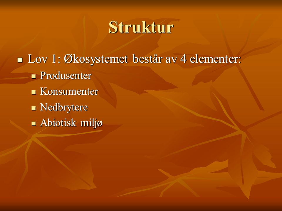 Struktur Lov 1: Økosystemet består av 4 elementer: Lov 1: Økosystemet består av 4 elementer: Produsenter Produsenter Konsumenter Konsumenter Nedbryter