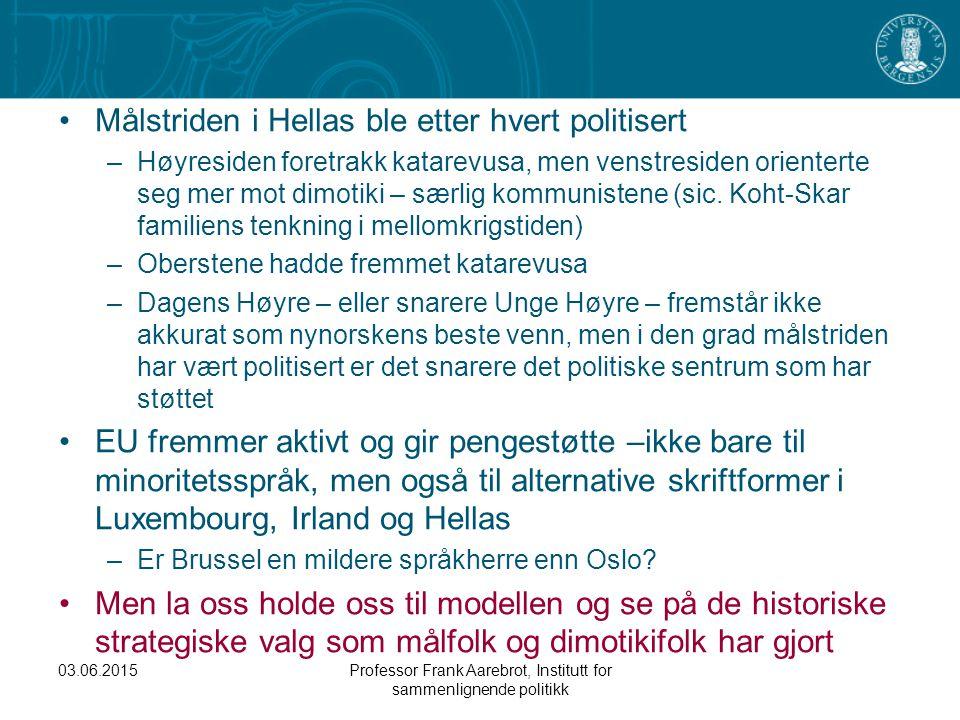 03.06.2015Professor Frank Aarebrot, Institutt for sammenlignende politikk Målstriden i Hellas ble etter hvert politisert –Høyresiden foretrakk katarev