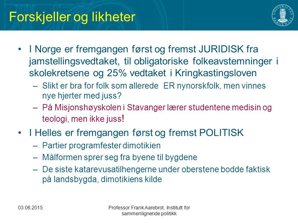 03.06.2015Professor Frank Aarebrot, Institutt for sammenlignende politikk Forskjeller og likheter I Norge er fremgangen først og fremst JURIDISK fra j