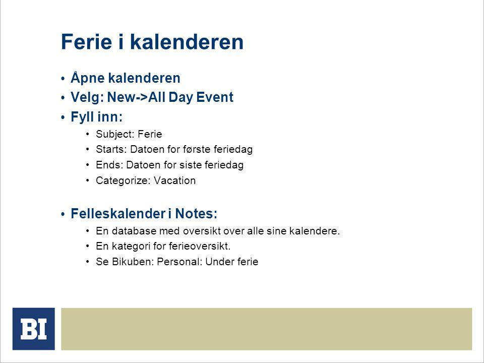 Ferie i kalenderen Åpne kalenderen Velg: New->All Day Event Fyll inn: Subject: Ferie Starts: Datoen for første feriedag Ends: Datoen for siste ferieda