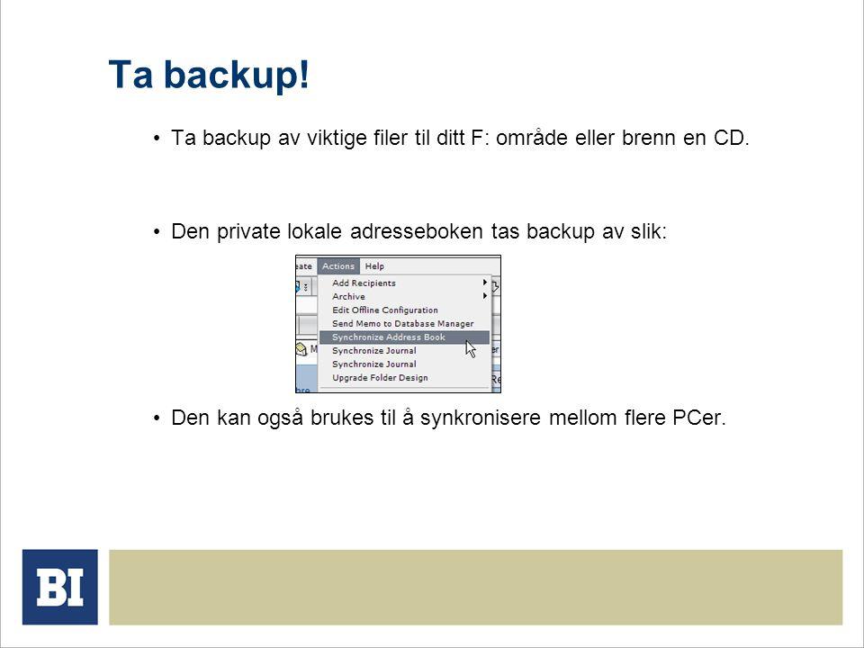 Ta backup! Ta backup av viktige filer til ditt F: område eller brenn en CD. Den private lokale adresseboken tas backup av slik: Den kan også brukes ti