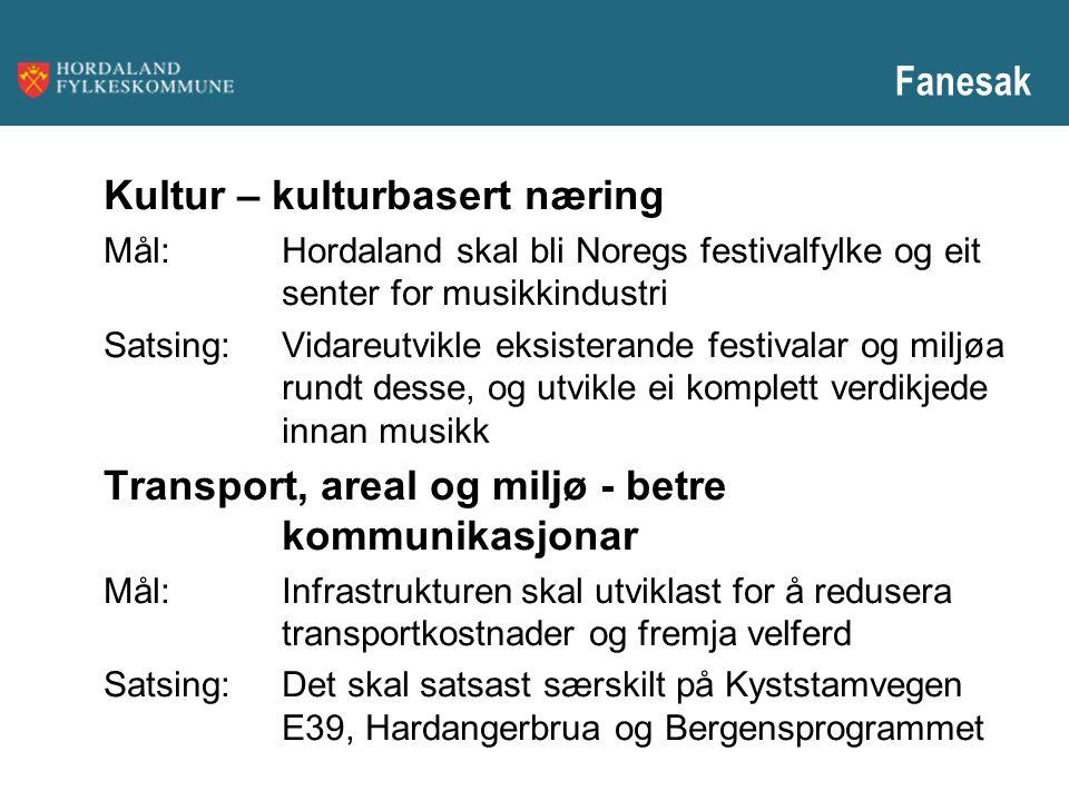 Fanesak Kultur – kulturbasert næring Mål:Hordaland skal bli Noregs festivalfylke og eit senter for musikkindustri Satsing:Vidareutvikle eksisterande f