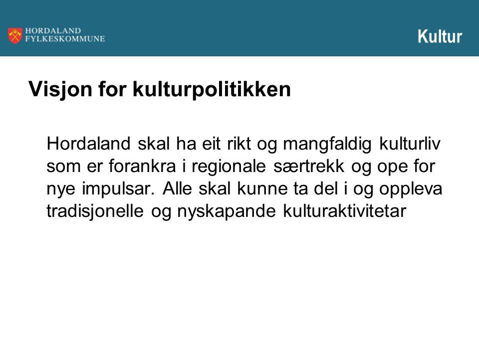 Visjon for kulturpolitikken Hordaland skal ha eit rikt og mangfaldig kulturliv som er forankra i regionale særtrekk og ope for nye impulsar. Alle skal
