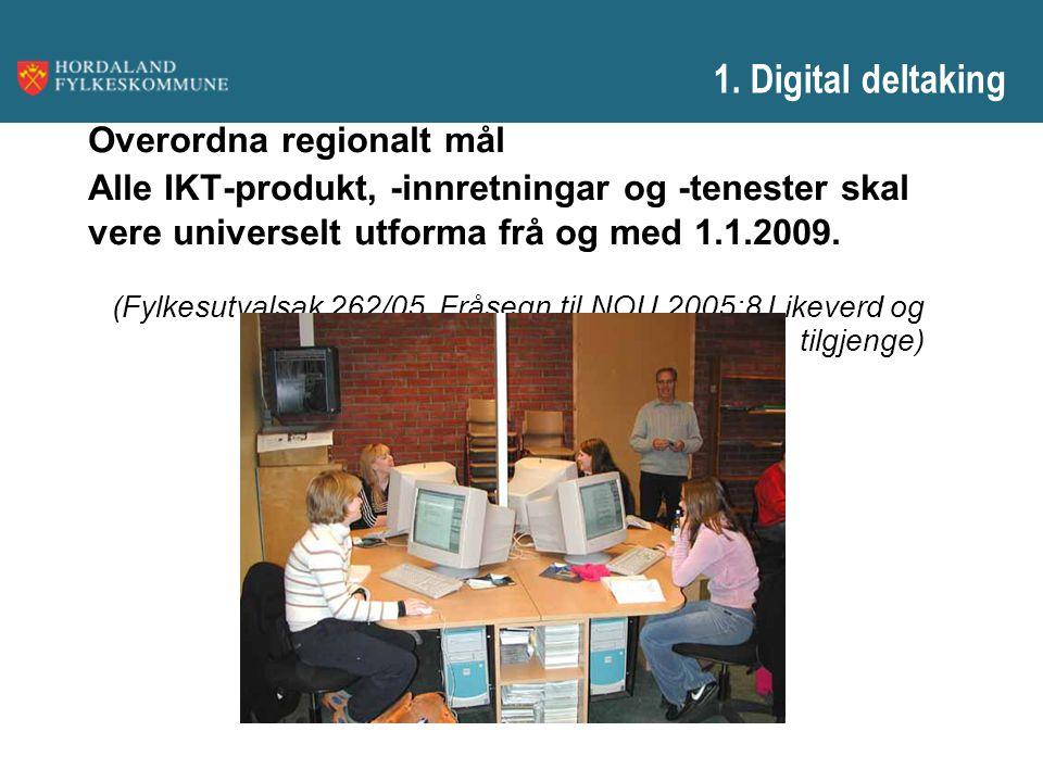 1. Digital deltaking Overordna regionalt mål Alle IKT-produkt, -innretningar og -tenester skal vere universelt utforma frå og med 1.1.2009. (Fylkesutv