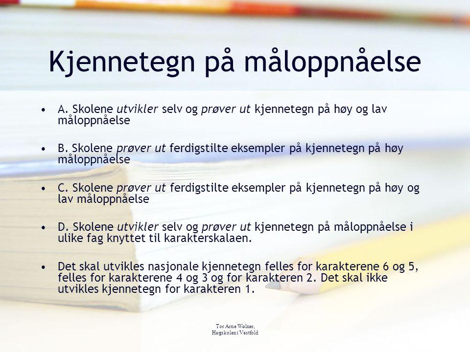 Tor Arne Wølner, Høgskolen i Vestfold Kjennetegn på måloppnåelse A. Skolene utvikler selv og prøver ut kjennetegn på høy og lav måloppnåelse B. Skolen