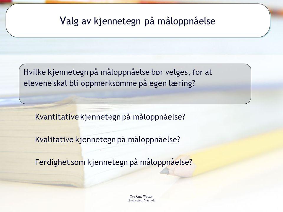 Tor Arne Wølner, Høgskolen i Vestfold Kvantitative kjennetegn på måloppnåelse? Kvalitative kjennetegn på måloppnåelse? Ferdighet som kjennetegn på mål