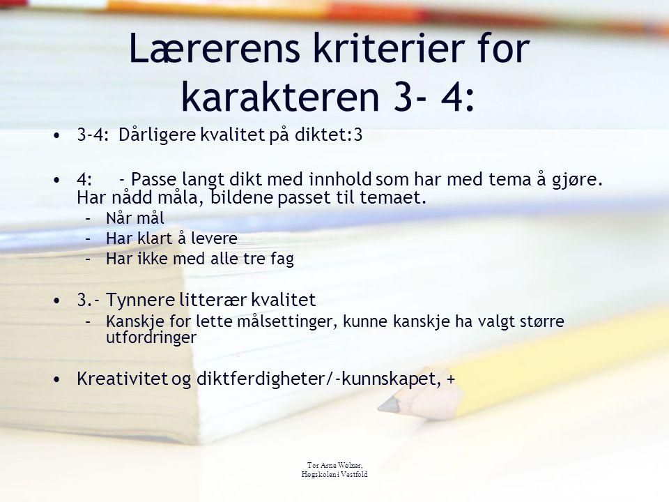 Tor Arne Wølner, Høgskolen i Vestfold Lærerens kriterier for karakteren 3- 4: 3-4:Dårligere kvalitet på diktet:3 4:- Passe langt dikt med innhold som