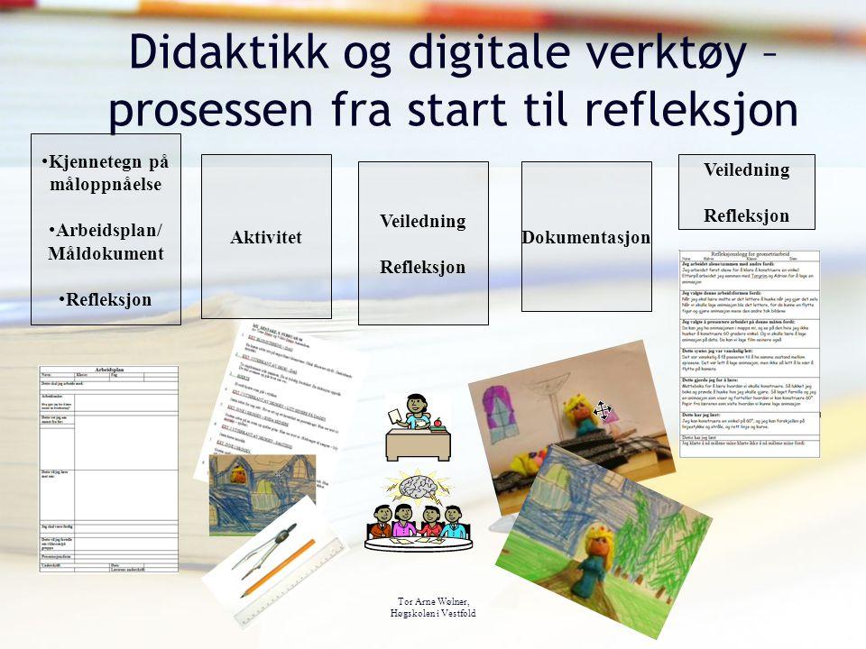 Tor Arne Wølner, Høgskolen i Vestfold Didaktikk og digitale verktøy – prosessen fra start til refleksjon Kjennetegn på måloppnåelse Arbeidsplan/ Måldo