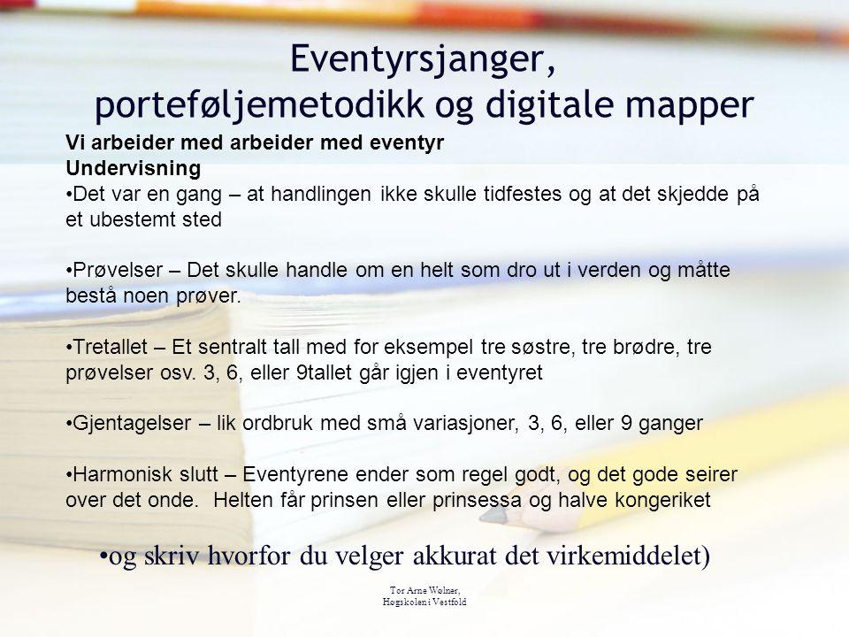 Tor Arne Wølner, Høgskolen i Vestfold Eventyrsjanger, porteføljemetodikk og digitale mapper Vi arbeider med arbeider med eventyr Undervisning Det var