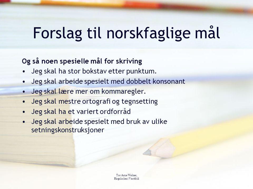 Tor Arne Wølner, Høgskolen i Vestfold Forslag til norskfaglige mål Og så noen spesielle mål for skriving Jeg skal ha stor bokstav etter punktum. Jeg s