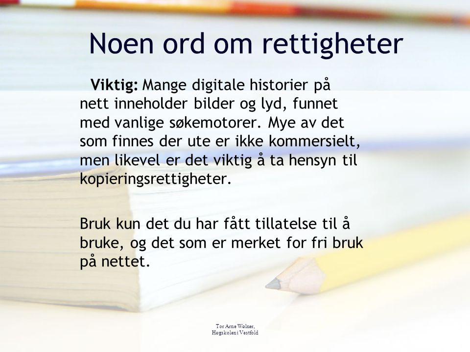 Tor Arne Wølner, Høgskolen i Vestfold Noen ord om rettigheter Viktig: Mange digitale historier på nett inneholder bilder og lyd, funnet med vanlige søkemotorer.