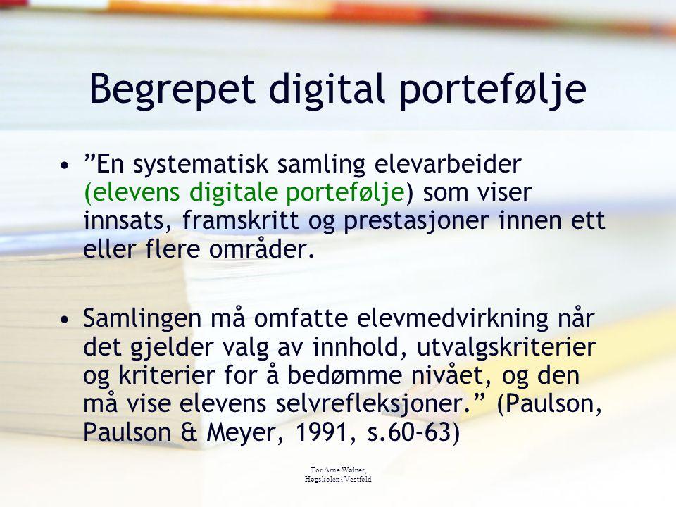 """Tor Arne Wølner, Høgskolen i Vestfold Begrepet digital portefølje """"En systematisk samling elevarbeider (elevens digitale portefølje) som viser innsats"""