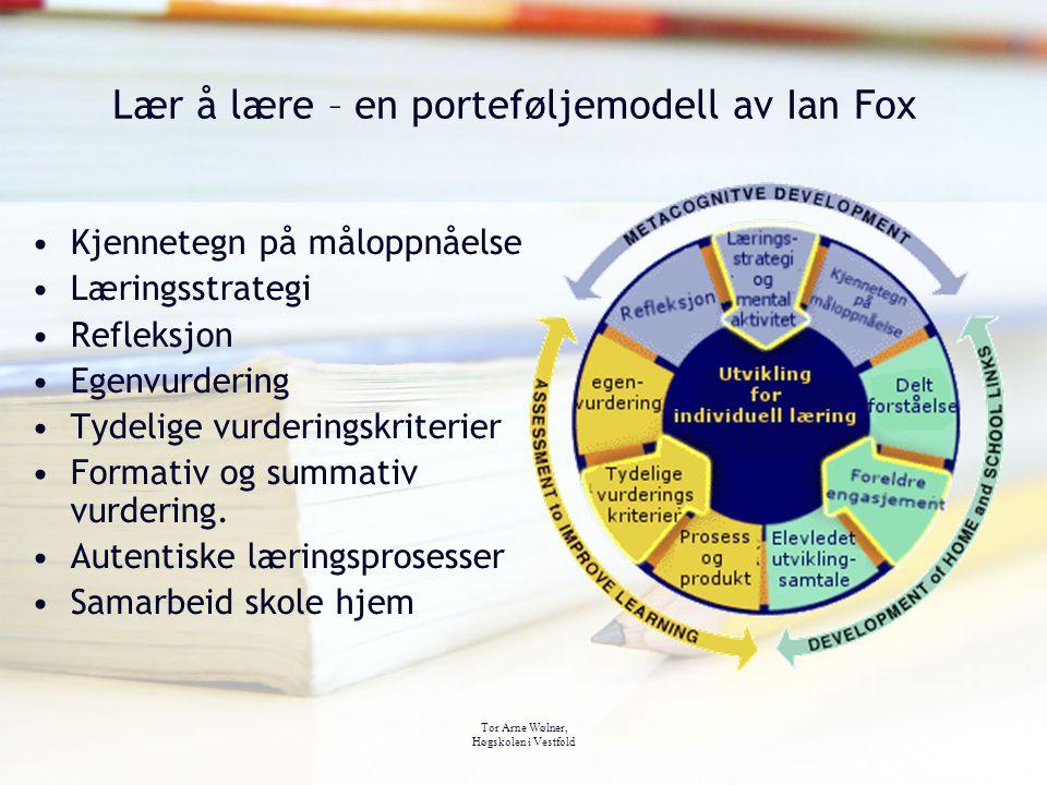 Tor Arne Wølner, Høgskolen i Vestfold Lær å lære – en porteføljemodell av Ian Fox Kjennetegn på måloppnåelse Læringsstrategi Refleksjon Egenvurdering