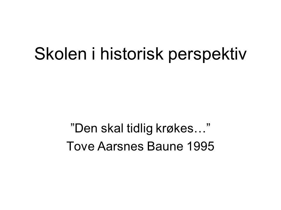"Skolen i historisk perspektiv ""Den skal tidlig krøkes…"" Tove Aarsnes Baune 1995"