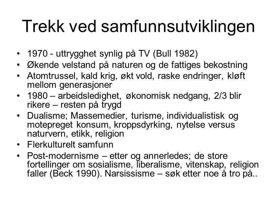 Trekk ved samfunnsutviklingen 1970 - uttrygghet synlig på TV (Bull 1982) Økende velstand på naturen og de fattiges bekostning Atomtrussel, kald krig,