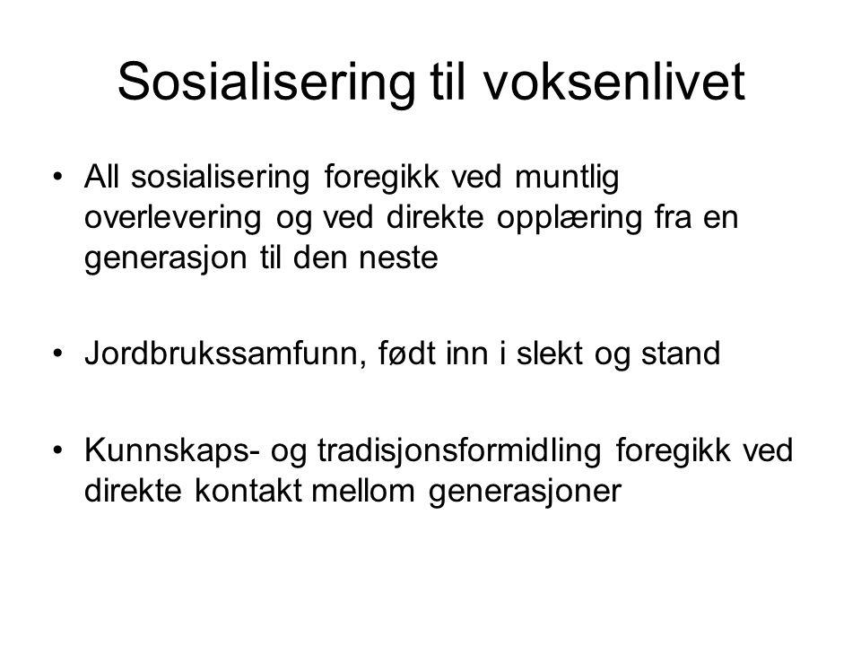 Sosialisering til voksenlivet All sosialisering foregikk ved muntlig overlevering og ved direkte opplæring fra en generasjon til den neste Jordbrukssa