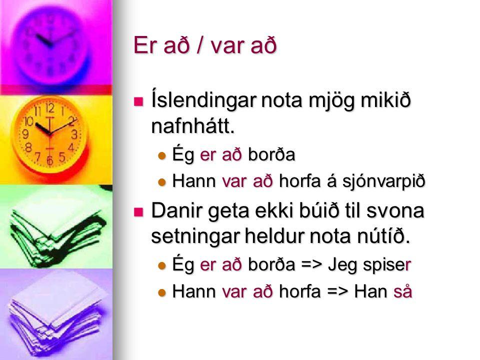 Præterium (þátíð) Sagnir eru bæði reglulegar og óreglulegar líkt og í íslensku.