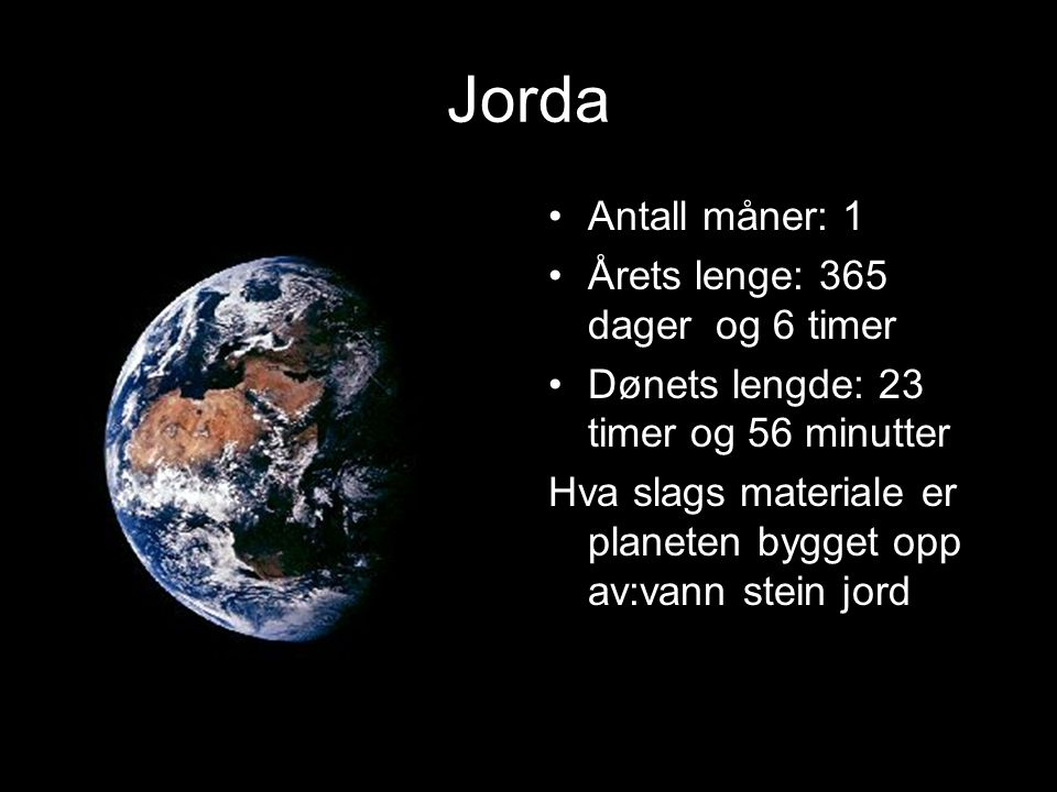 Jorda Planeten er nr. 3 i solsystemet Størrelse i forhold til Jorden1:1 Temperatur på dagen: gjennomsnittdtemperatur: 14 celsius