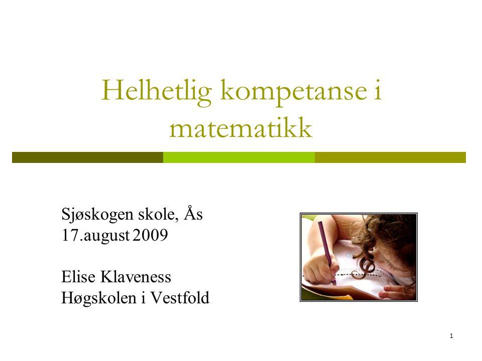 1 Helhetlig kompetanse i matematikk Sjøskogen skole, Ås 17.august 2009 Elise Klaveness Høgskolen i Vestfold